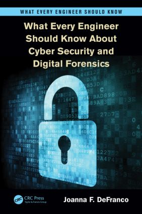 What Every Engineer Should Know About Cyber Security and Digital Forensics: 1st Edition (Paperback) book cover