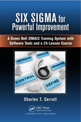 Six Sigma for Powerful Improvement: A Green Belt DMAIC Training System with Software Tools and a 25-Lesson Course, 1st Edition (Hardback) book cover