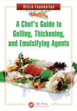 A Chef's Guide to Gelling, Thickening, and Emulsifying Agents: 1st Edition (Hardback) book cover