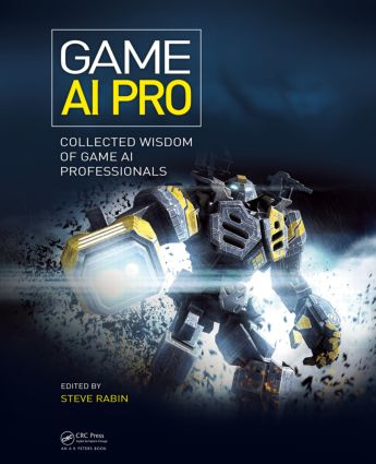 Game AI Pro: Collected Wisdom of Game AI Professionals, 1st Edition (Hardback) book cover