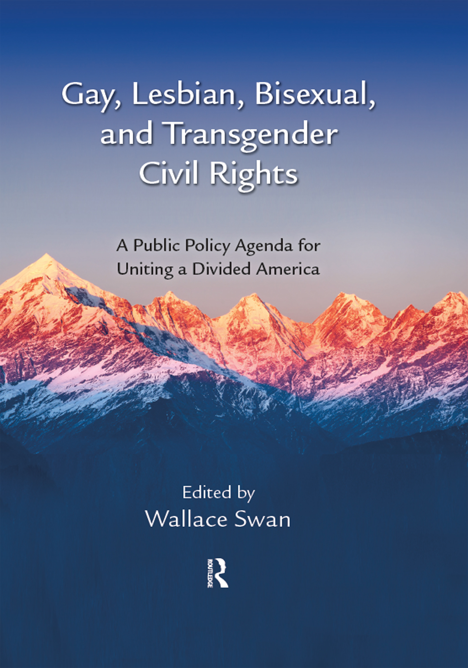 Gay, Lesbian, Bisexual, and Transgender Civil Rights: A Public Policy Agenda for Uniting a Divided America, 1st Edition (Hardback) book cover