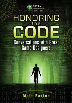 Honoring the Code: Conversations with Great Game Designers, 1st Edition (Paperback) book cover