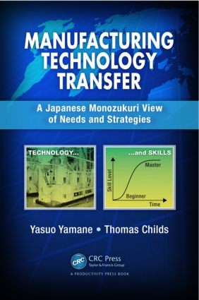 Manufacturing Technology Transfer: A Japanese Monozukuri View of Needs and Strategies, 1st Edition (Hardback) book cover