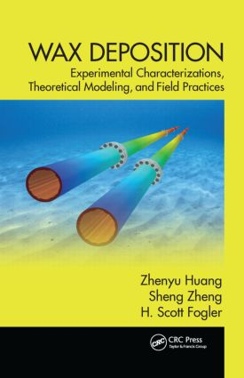 Wax Deposition: Experimental Characterizations, Theoretical Modeling, and Field Practices, 1st Edition (Hardback) book cover