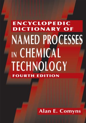 Encyclopedic Dictionary of Named Processes in Chemical Technology: 4th Edition (Paperback) book cover
