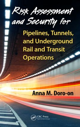 Risk Assessment and Security for Pipelines, Tunnels, and Underground Rail and Transit Operations book cover