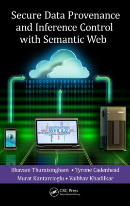 Secure Data Provenance and Inference Control with Semantic Web: 1st Edition (Hardback) book cover
