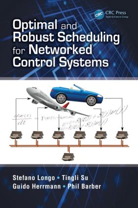 Optimal and Robust Scheduling for Networked Control Systems: 1st Edition (Hardback) book cover