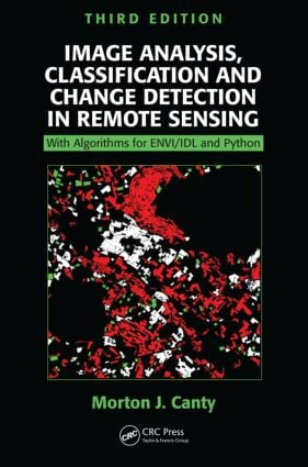 Image Analysis, Classification and Change Detection in Remote Sensing: With Algorithms for ENVI/IDL and Python, Third Edition, 3rd Edition (Hardback) book cover