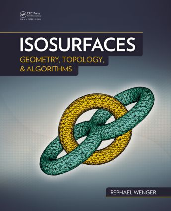 Isosurfaces: Geometry, Topology, and Algorithms, 1st Edition (Hardback) book cover