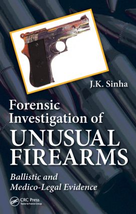 Forensic Investigation of Unusual Firearms: Ballistic and Medico-Legal Evidence book cover
