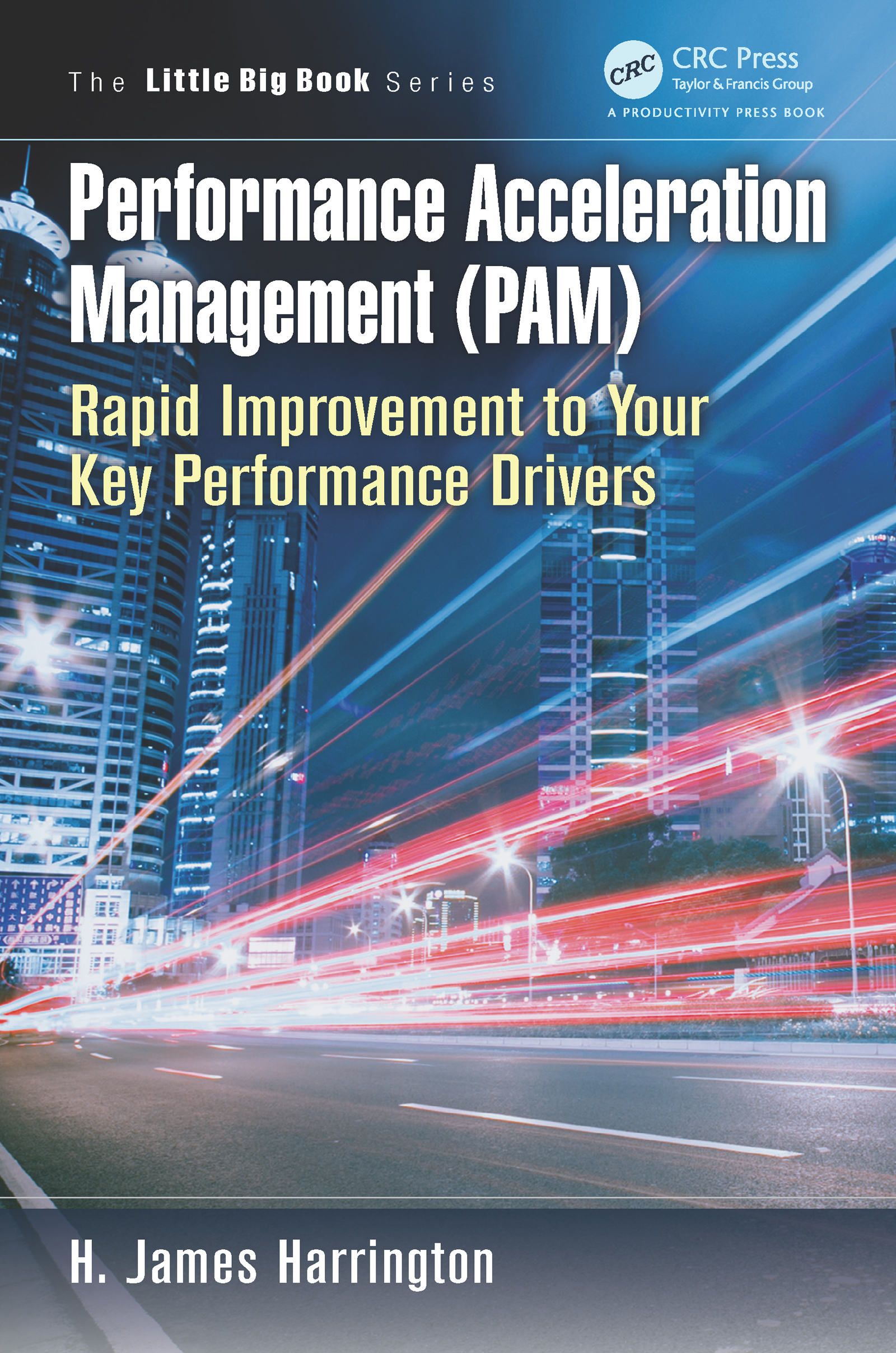 Performance Acceleration Management (PAM): Rapid Improvement to Your Key Performance Drivers book cover