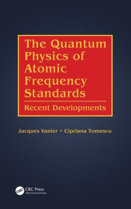 The Quantum Physics of Atomic Frequency Standards: Recent Developments book cover
