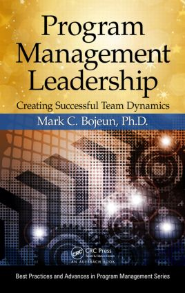 Program Management Leadership: Creating Successful Team Dynamics, 1st Edition (Hardback) book cover