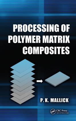 Processing of Polymer Matrix Composites: 1st Edition (Hardback) book cover