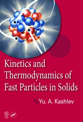 Kinetics and Thermodynamics of Fast Particles in Solids: 1st Edition (Hardback) book cover