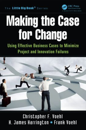 Making the Case for Change: Using Effective Business Cases to Minimize Project and Innovation Failures, 1st Edition (Paperback) book cover