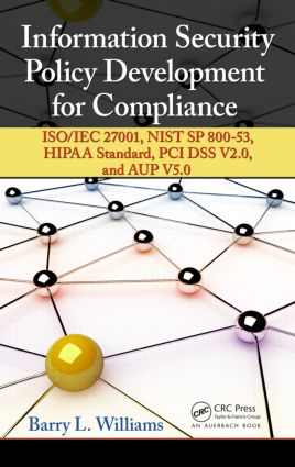 Information Security Policy Development for Compliance: ISO/IEC 27001, NIST SP 800-53, HIPAA Standard, PCI DSS V2.0, and AUP V5.0, 1st Edition (Hardback) book cover