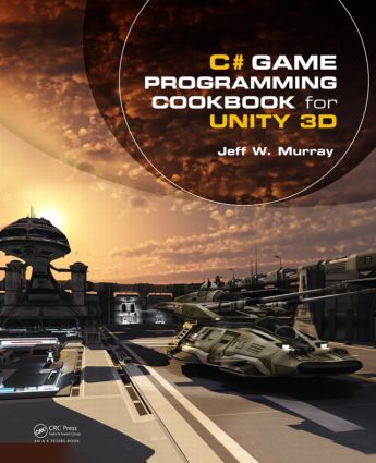 C# Game Programming Cookbook for Unity 3D: 1st Edition (Paperback) book cover