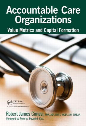 Accountable Care Organizations: Value Metrics and Capital Formation, 1st Edition (Hardback) book cover