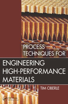 Process Techniques for Engineering High-Performance Materials: 1st Edition (Paperback) book cover