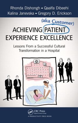 Achieving Patient (aka Customer) Experience Excellence: Lessons From a Successful Cultural Transformation in a Hospital, 1st Edition (Hardback) book cover