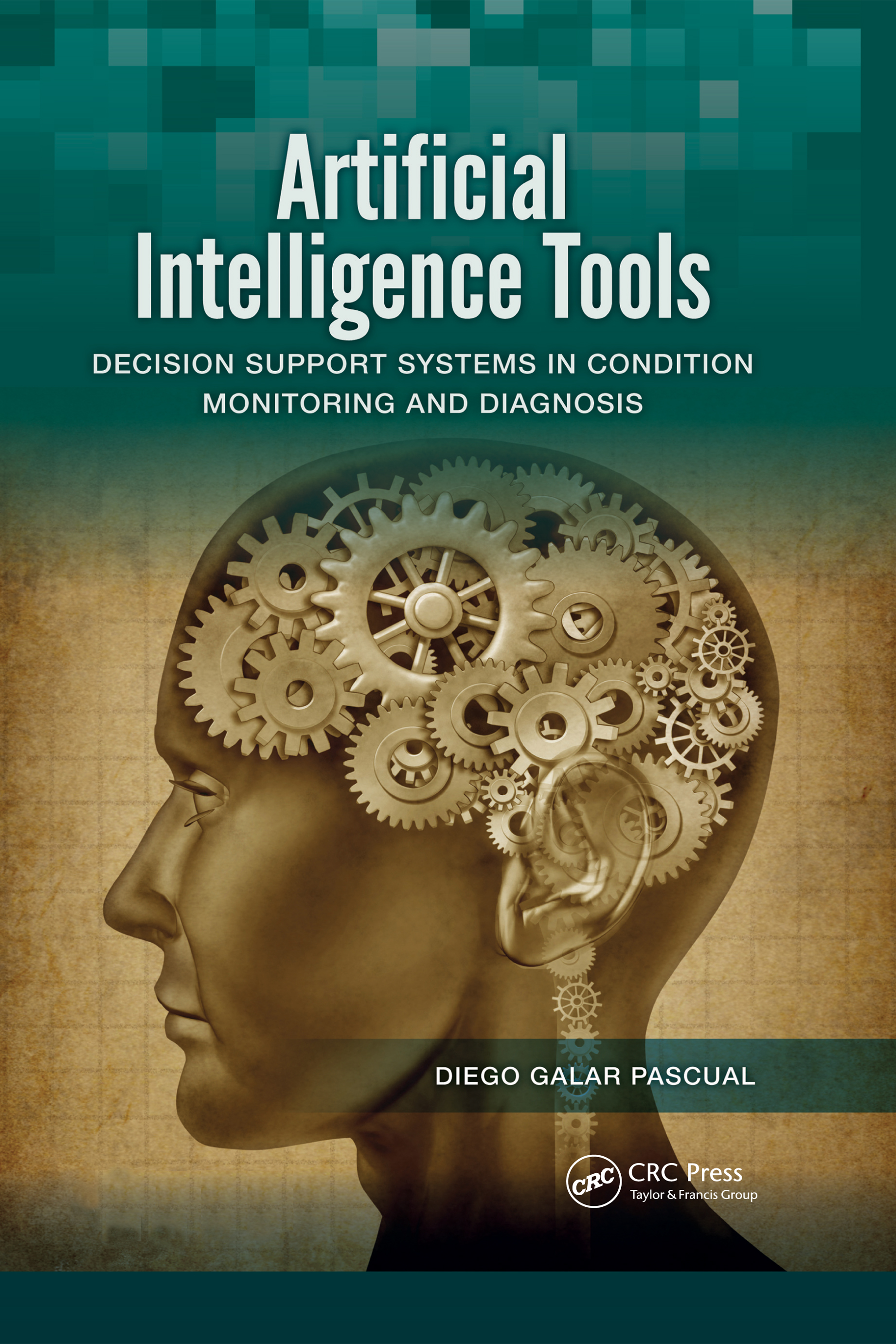 Artificial Intelligence Tools: Decision Support Systems in Condition Monitoring and DIagnosis, 1st Edition (Hardback) book cover