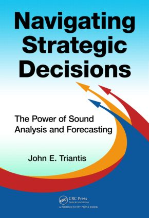 Navigating Strategic Decisions: The Power of Sound Analysis and Forecasting, 1st Edition (Hardback) book cover