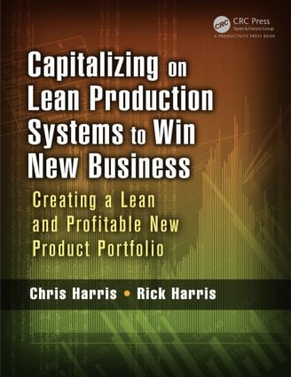 Capitalizing on Lean Production Systems to Win New Business: Creating a Lean and Profitable New Product Portfolio, 1st Edition (Paperback) book cover