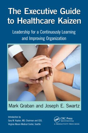 The Executive Guide to Healthcare Kaizen: Leadership for a Continuously Learning and Improving Organization, 1st Edition (Paperback) book cover