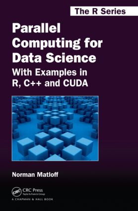 Parallel Computing for Data Science: With Examples in R, C++ and CUDA book cover