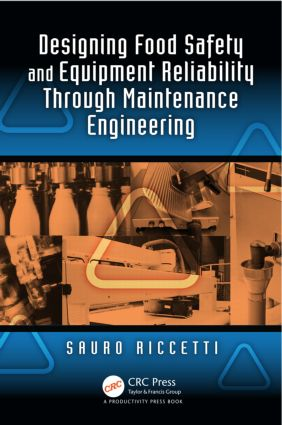 Designing Food Safety and Equipment Reliability Through Maintenance Engineering: 1st Edition (Hardback) book cover