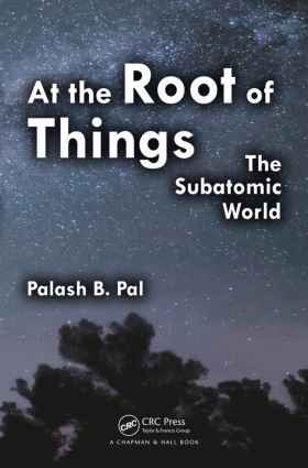 At the Root of Things: The Subatomic World book cover