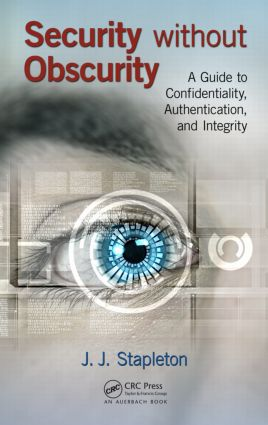 Security without Obscurity: A Guide to Confidentiality, Authentication, and Integrity, 1st Edition (Hardback) book cover