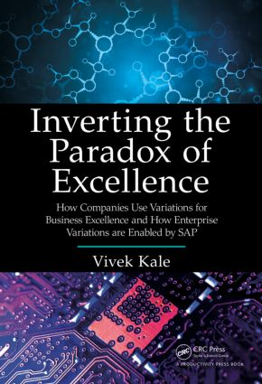 Inverting the Paradox of Excellence: How Companies Use Variations for Business Excellence and How Enterprise Variations Are Enabled by SAP, 1st Edition (Hardback) book cover