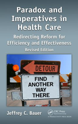 Paradox and Imperatives in Health Care: Redirecting Reform for Efficiency and Effectiveness, Revised Edition, 2nd Edition (Hardback) book cover