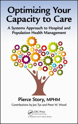Optimizing Your Capacity to Care: A Systems Approach to Hospital and Population Health Management, 1st Edition (Hardback) book cover
