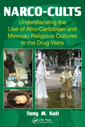 Narco-Cults: Understanding the Use of Afro-Caribbean and Mexican Religious Cultures in the Drug Wars, 1st Edition (Paperback) book cover