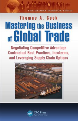 Mastering the Business of Global Trade: Negotiating Competitive Advantage Contractual Best Practices, Incoterms, and Leveraging Supply Chain Options, 1st Edition (Hardback) book cover