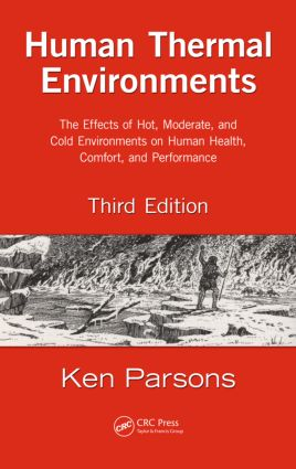 Human Thermal Environments: The Effects of Hot, Moderate, and Cold Environments on Human Health, Comfort, and Performance, Third Edition, 3rd Edition (Hardback) book cover