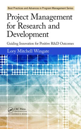 Project Management for Research and Development: Guiding Innovation for Positive R&D Outcomes, 1st Edition (Hardback) book cover