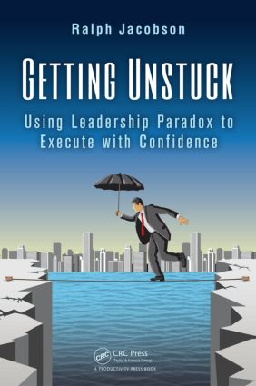 Getting Unstuck: Using Leadership Paradox to Execute with Confidence, 1st Edition (Hardback) book cover