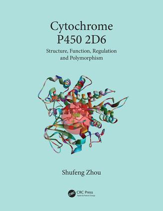 Cytochrome P450 2D6: Structure, Function, Regulation and Polymorphism, 1st Edition (Hardback) book cover