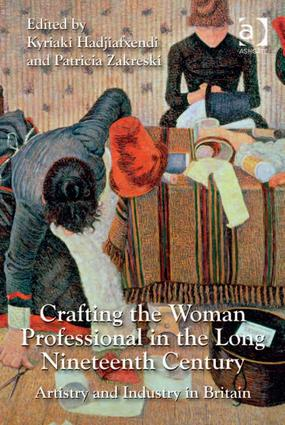 Crafting the Woman Professional in the Long Nineteenth Century: Artistry and Industry in Britain, 1st Edition (Hardback) book cover