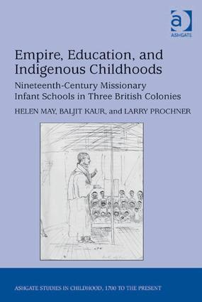 Empire, Education, and Indigenous Childhoods: Nineteenth-Century Missionary Infant Schools in Three British Colonies book cover