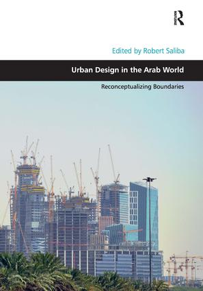Urban Design in the Arab World: Reconceptualizing Boundaries, 1st Edition (Hardback) book cover