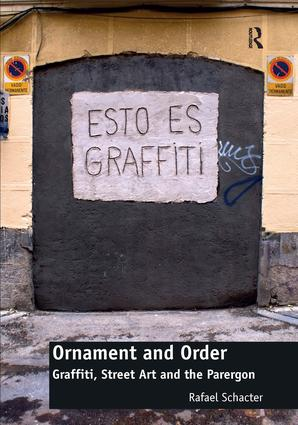 Ornament and Order: Graffiti, Street Art and the Parergon, 1st Edition (Hardback) book cover