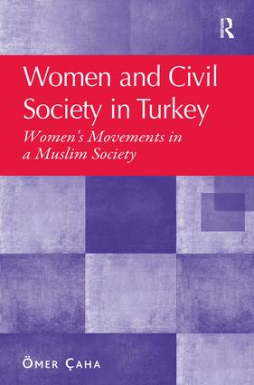 Women and Civil Society in Turkey: Women's Movements in a Muslim Society, 1st Edition (Paperback) book cover