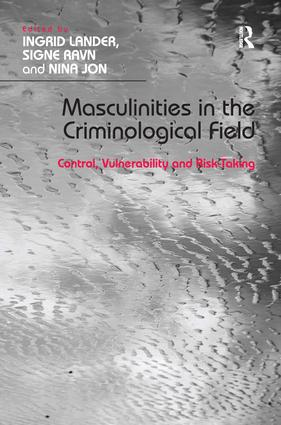 Masculinities in the Criminological Field: Control, Vulnerability and Risk-Taking (Hardback) book cover