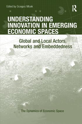 Understanding Innovation in Emerging Economic Spaces: Global and Local Actors, Networks and Embeddedness (Hardback) book cover
